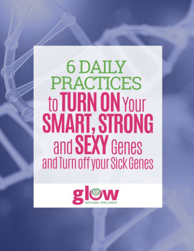6 Daily Practices to Turn on Your Smart, Strong and Sexy Genes eGuide