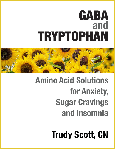 GABA and Tryptophan: Amino Acid Solutions for Anxiety, Confidence, Sugar Cravings and Insomnia eGuide