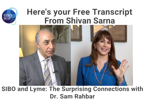 SIBO and Lyme: The Surprising Connections eTranscript with Sam Rahbar, MD, FACP, ABIHM and Shivan Sarna